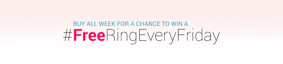 Buy all Week for a Chance to Win a Free Ring Every Friday!
