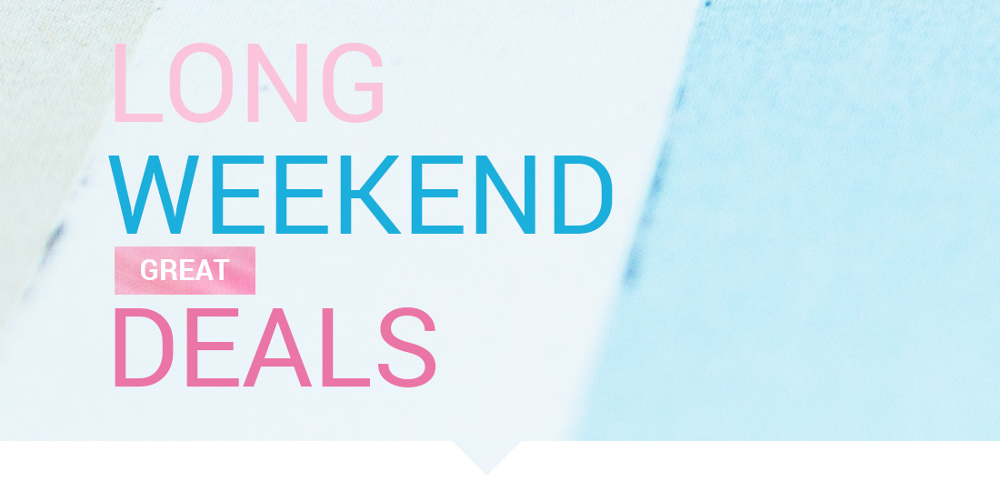 Long Weekend Great Deals